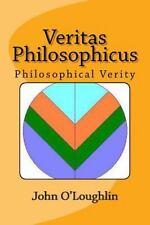 Veritas Philosophicus : Philosophical Verity by John O'Loughlin (2014,...