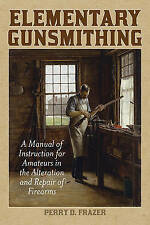 Elementary Gunsmithing: A Manual of Instruction for Amateurs in the Alteration a