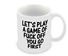 Let's Play A Game Of F*ck Off You Go First Funny Mug Novelty Gift Idea Coffee.