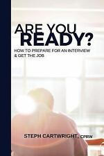 Are You Ready? : How to Prepare for an Interview and Get the Job by Steph...