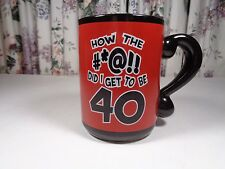 """How the #*@!! Did I Get to Be 40"" Funny Birthday Coffee Mug Cup~2001 Laid Back"