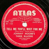 78 RPM ATLAS 123 - JOHNNY MOORE - CHARLES BROWN - TELL ME YOU'LL FOR ME - R&B