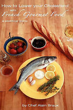 NEW How to Lower Your Cholesterol With French Gourmet Food: A practical guide