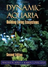 Dynamic Aquaria, Second Edition: Building Living Ecosystems by Adey, Walter H…