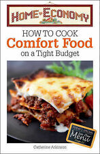 How to Cook Comfort Food on a Tight Budget, Home Economy, New, Atkinson, Catheri