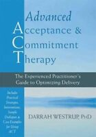 Advanced Acceptance and Commitment Therapy: The Experienced Practitioner's Guide