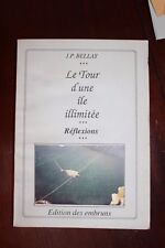✒ Jean-Pierre BELLAY Le tour d'une île illimitée 1995 EO RARE