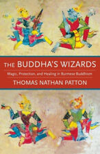 The Buddha's Wizards: Magic, Protection, and Healing in Burmese Buddhism.
