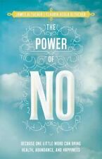 The Power of No : Because One Little Word Can Bring Health, Abundance, and...
