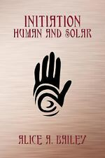 Initiation, Human and Solar by Alice A. Bailey (2013, Paperback)