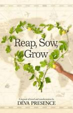 Reap, Sow, Grow : I Reap What I Sow and Grow in the Process: By Presence, Dev...