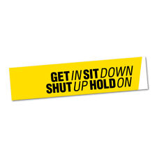 GET IN SIT DOWN SHUT UP HOLD ON JDM Car Sticker Decal Car  #0234E