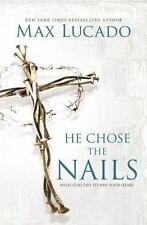 He Chose the Nails : What God Did to Win Your Heart by Max Lucado (2017,...