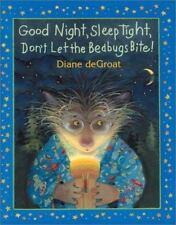 Good Night, Sleep Tight, Don't Let the Bedbugs Bite! Hardcover Diane de Groat