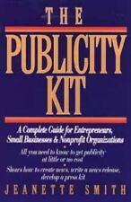 The Publicity Kit: A Complete Guide for Entrepreneurs, Small Businesses, and N..
