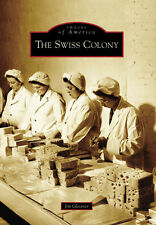 The Swiss Colony [Images of America] [WI] [Arcadia Publishing]