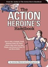 Action Heroine's Handbook : How to Win a Catfight, Drink Someone under the Tabl…