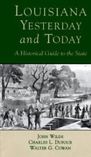 Louisiana, Yesterday and Today: A Historical Guide to the State, Wilds, John, Du