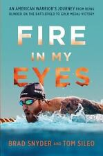 Fire in My Eyes: An American Warrior's Journey from Being Blinded on the Battle