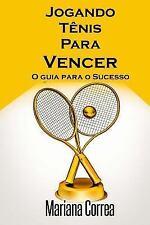 Jogando Tenis para Vencer : O Guia para o Sucesso by Mariana Correa (2015,...