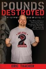 Pounds Destroyed, a Life Rebuilt : The Believe 2 Achieve Journey of How I...