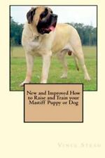 New and Improved How to Raise and Train Your Mastiff Puppy or Dog by Vince.