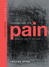 Kabbalah on Pain: How to Use It to Lose It (Technology for the Soul)