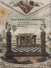 Fraternité et progrès - Trois siècles de Franc-maçonnerie en Sarthe - Somogy