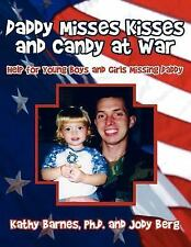 Daddy Misses Kisses and Candy at War : Help for Young Boys and Girls Missing...