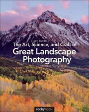The Art, Science, and Craft of Great Landscape Photography by Glenn Randall