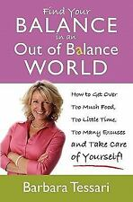 Find Your Balance in an Out of Balance World by Barbara Tessari (2009,...