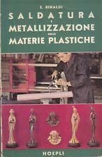 SALDATURA E METALLIZZAZIONE DELLE MATERIE PLASTICHE Emilio Rinaldi 1965 Hoepli