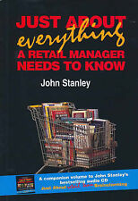 Just about Everything a Retail Manager Needs to Know by John Stanley