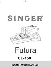 Singer CE-150-FUTURA Sewing Machine/Embroidery/Serger Owners Manual