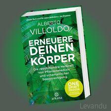 ERNEUERE DEINEN KÖRPER   ALBERTO VILLOLDO   Heilkraft von Pflanzenmedizin - NEU