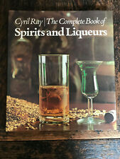 The Complete Book of Spirits and Liqueurs Cyril Ray HD DJ 1st American Edition