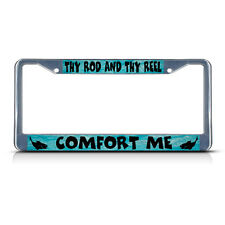 THY ROD AND THY REEL COMFORT ME FISHING FISH Chrome License Plate Frame Holder
