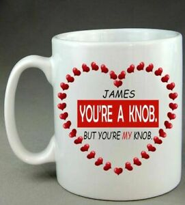 Personalised You're A Knob But You're My Knob Mug Valentines Couple Present