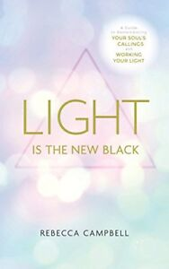 Light Is the New Black: A Guide To Answering Your Soul'S Callings And Working.