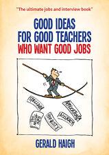 Good Ideas For Good Teachers Who Want Good Jobs - Gerald Haigh (2015)