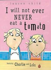 I Will Not Ever Never Eat a Tomato (Charlie and Lola) By Lauren .9781841216027