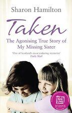 Taken: The Agonising True Story of my Missing Sister,Sharon Ha ,.9780091924218