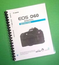 LASER PRINTED Canon EOS D60 Camera 148 Page Owners Manual Guide