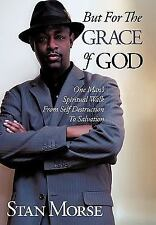 But for the Grace of God : One Man's Spiritual Walk from Self Destruction to...