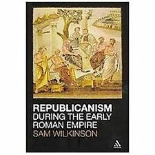 Republicanism during the Early Roman Empire by Wilkinson, Sam