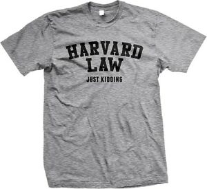HARVARD LAW Just Kidding- College Alumni Harvard University -Mens T-shirt
