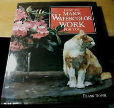 BOOK : How to Make Watercolor Work for You by Frank Nofer (1991, Hardcover)