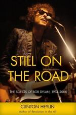 Still on the Road: The Songs of Bob Dylan, 1974-2006 Heylin, Clinton VeryGood