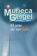 El Arte De Ser Feliz Por Muneca Geigel 2005 by MUNECA GEIGEL 14193364 Ex-library