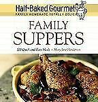 Half-Baked Gourmet: Family Suppers Half-Baked Gourmet: Partly Homemade,Totally